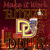 Make it Work by The Hitman DDub