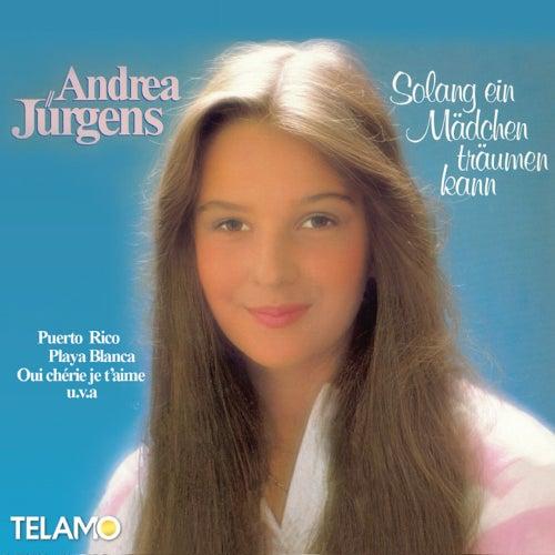 Solang ein Mädchen träumen kann von Andrea Jürgens