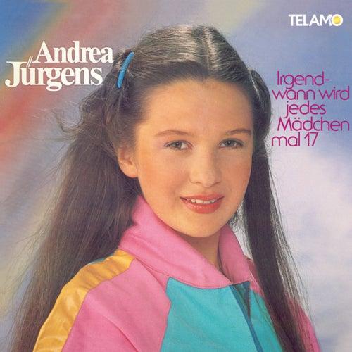 Irgendwann wird jedes Mädchen mal 17 von Andrea Jürgens