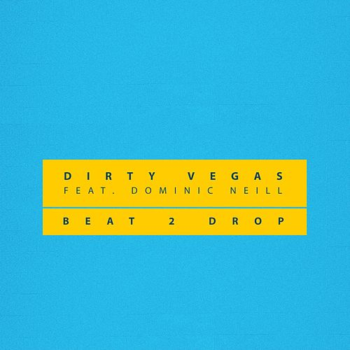 Beat 2 Drop by Dirty Vegas