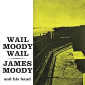 Wail Moody, Wail (Remastered) de James Moody