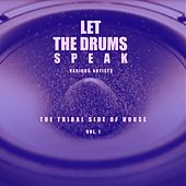 Let The Drums Speak, Vol. 1 (The Tribal Side Of House) by Various Artists