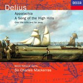 Delius: Appalachia; Song of the High Hills; Over the Hills & Far Away van Sir Charles Mackerras