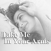 Take Me In Your Arms by Various Artists