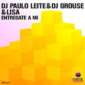 Entregate a Mi by DJ Paulo Leite, DJ Grouse, Lisa