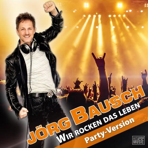 Wir rocken das Leben (Party-Version) von Jörg Bausch