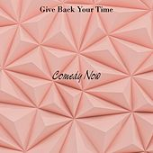 Give Back Your Time by Comedy Now