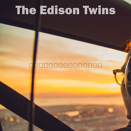 The Edison Twins by The Escape Club