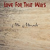 Love For That Ways by Mr Miracle