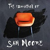 The Education of Sam Moore by Sam Moore