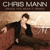Unless You Mean It (Remix) by Chris Mann