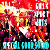 2017 Girls Sport Hits (Special Good Sound) von Various Artists