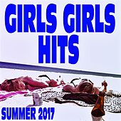 Girls Girls Hits (Summer 2017) von Various Artists