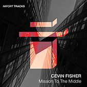 Mission To The Middle - EP by Cevin Fisher