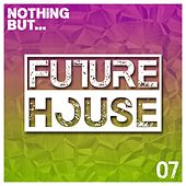 Nothing But... Future House, Vol. 07 - EP de Various Artists