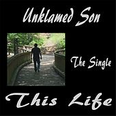 This Life by Unklamed Son