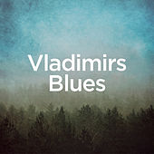 Vladimir's Blues by Michael Forster