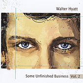 Some Unfinished Business Vol. 2 by Walter Hyatt