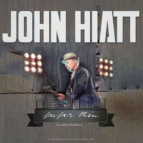 Paper Thin: Live Radio Broadcasts by John Hiatt