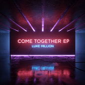 Come Together EP by Luke Million