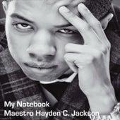 My Notebook by Maestro Hayden C. Jackson