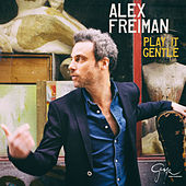 Play It Gentle by Alex Freiman