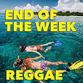 End Of The Week Reggae by Various Artists