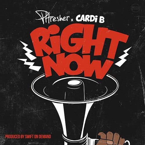 Right Now (feat. Cardi B) by Phresher