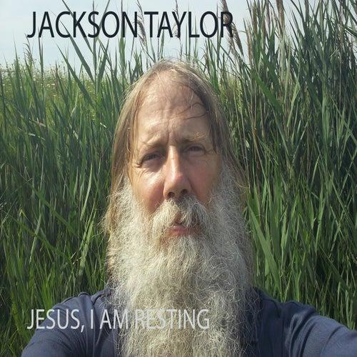 Jesus, I Am Resting by Jackson Taylor