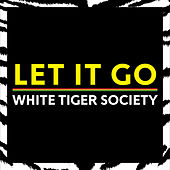 Let It Go by White Tiger Society