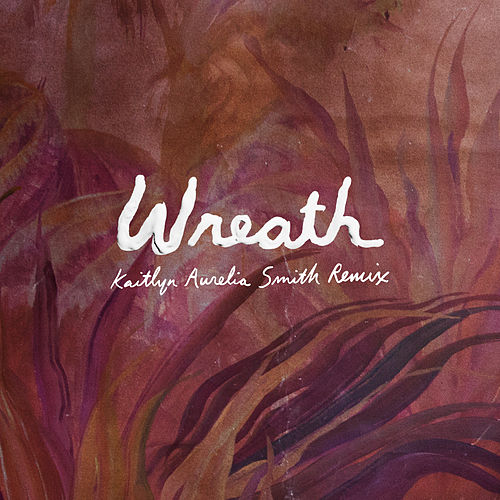 Wreath (Kaitlyn Aurelia Smith Remix) by Perfume Genius