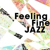 Feeling Fine Jazz by Various Artists