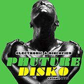 Phuture Disko, Vol. 17 - Electronic & Discofied by Various Artists
