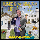 Jake It Till You Make It by Jake Palumbo