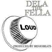 Loud by Dela the Fella