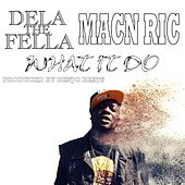 What It Do (feat. Macn Ric) by Dela the Fella