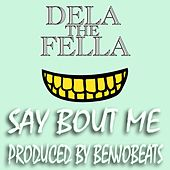 Say About me by Dela the Fella