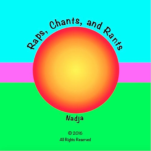 Raps, Chants, And Rants by Nadja