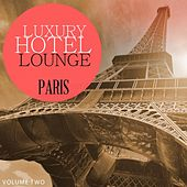 Luxury Hotel Lounge - Paris, Vol. 2 (Amazing Lounge Music For Background In Restaurants, Bars and Cafes) by Various Artists