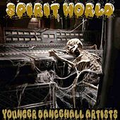 Spirit World Younger Dancehall Artists by Various Artists