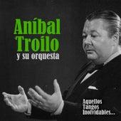 Aquellos Tangos Inolvidables... by Anibal Troilo