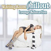 Waiting Room Chillout Lounge Relaxation by Various Artists