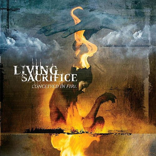 Conceived In Fire by Living Sacrifice