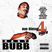 No Time 4 Play by Baby Bubb