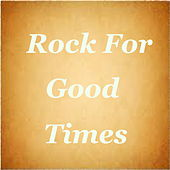 Rock For Good Times di Various Artists