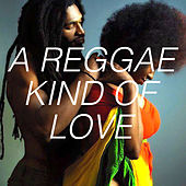 A Reggae Kind Of Love by Various Artists