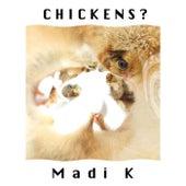 Chickens? by Madi K