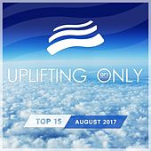 Uplifting Only Top 15: August 2017 - EP by Various Artists