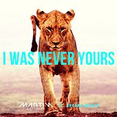 I Was Never Yours (feat. Breana Marin) by Martin Brothers