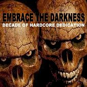 Embrace the Darkness - Decade of Hardcore Dedication by Various Artists